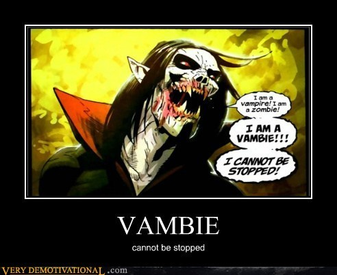 Pure Awesome unstoppable vambie vampire zombie