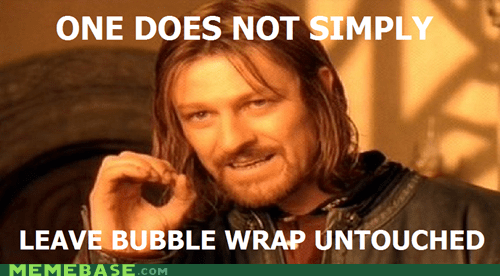 bubble wrap,One Does Not Sim,one does not simply,pop,touch