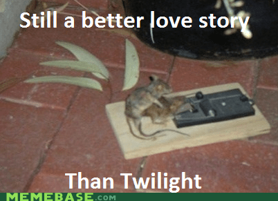better love story,dead,Memes,mouse,mousetrap,twilight