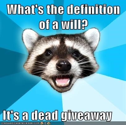 What's the definition of a will? It's a dead giveaway
