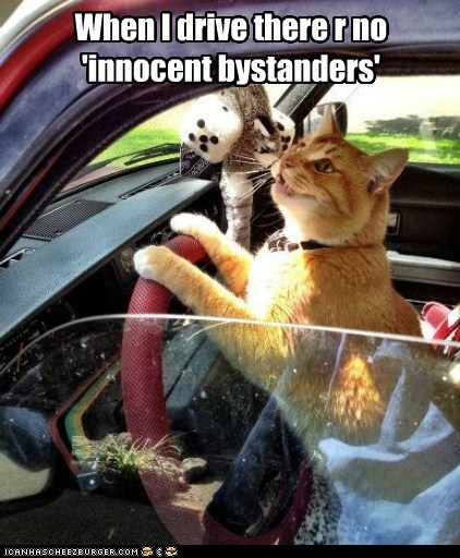 When I drive there r no 'innocent bystanders'