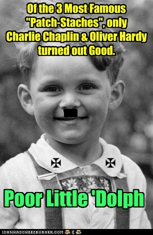 """- Of the 3 Most Famous """"Patch-Staches"""", only Charlie Chaplin & Oliver Hardy turned out Good. Poor Little 'Dolph X X"""