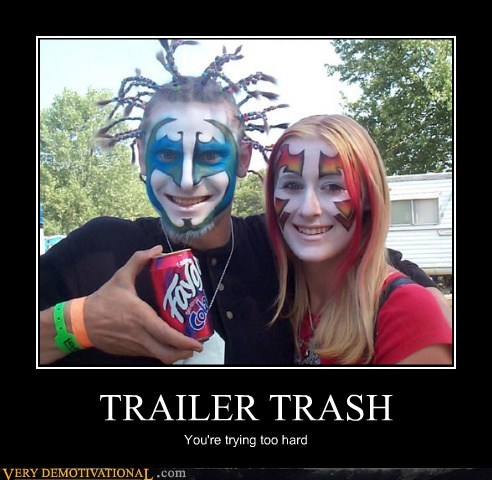 idiots,juggalo,trailer trash,trying too hard