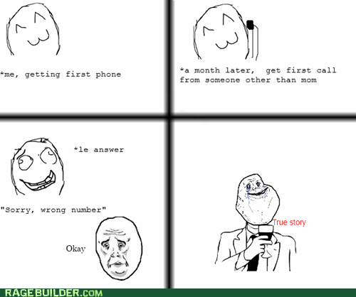 forever alone Okay Rage Comics true story - 6262814464