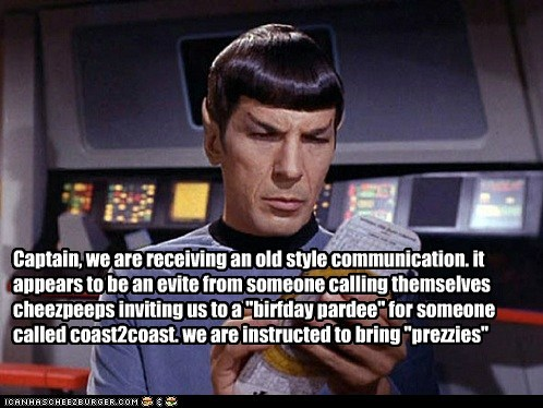 """Captain, we are receiving an old style communication. it appears to be an evite from someone calling themselves cheezpeeps inviting us to a """"birfday pardee"""" for someone called coast2coast. we are instructed to bring """"prezzies"""""""