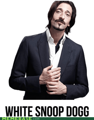 adrien brody Memes racism snoop dogg white - 6263758336