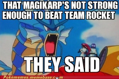 gyarados magikarp meme Memes Team Rocket They Said - 6264130304