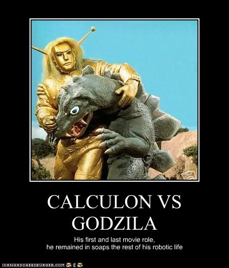 CALCULON VS GODZILA His first and last movie role, he remained in soaps the rest of his robotic life