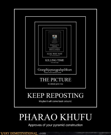 PHARAO KHUFU Approves of your pyramid construction