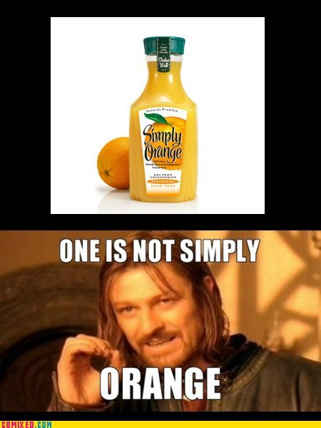 From the Movies,Lord of the Rings,one does not simply walk,orange juice