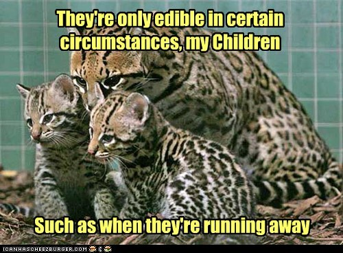 They're only edible in certain circumstances, my Children Such as when they're running away