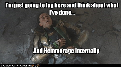 avengers,hemorrhage,internal,lay here,loki,think,tom hiddleston