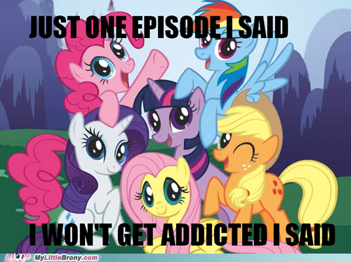 addicted Bronies i said meme They Said - 6268590592