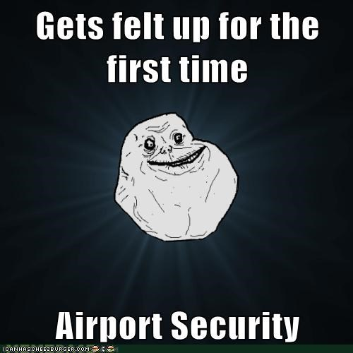 airport,forever alone,security,TSA
