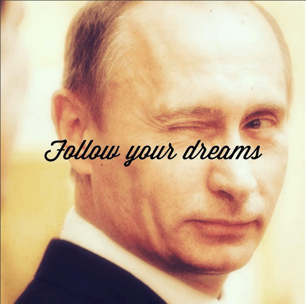 inspiration putinspiration instagram Follow Your Dreams Vladimir Putin