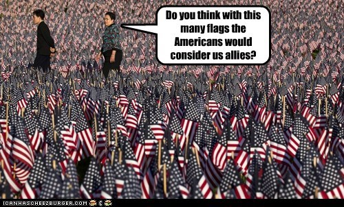 Do you think with this many flags the Americans would consider us allies?