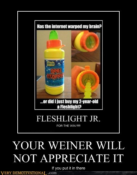 YOUR WEINER WILL NOT APPRECIATE IT