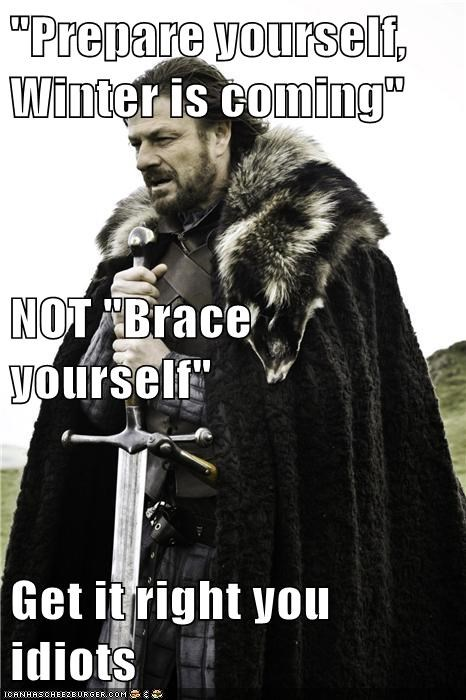 brace yourself Game of Thrones get it right idiots misquote ned stark prepare sean bean wrong - 6270910464