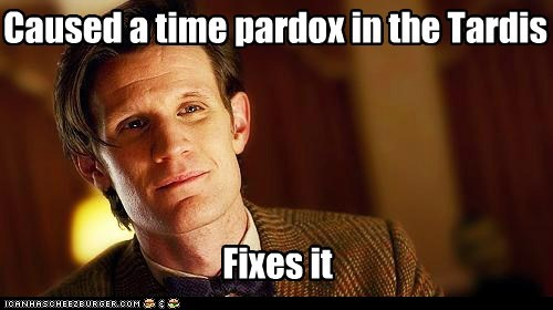 Caused a time pardox in the Tardis Fixes it