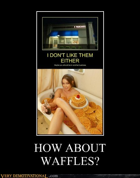 hilarious,pancakes,Sexy Ladies,waffles,waffles.
