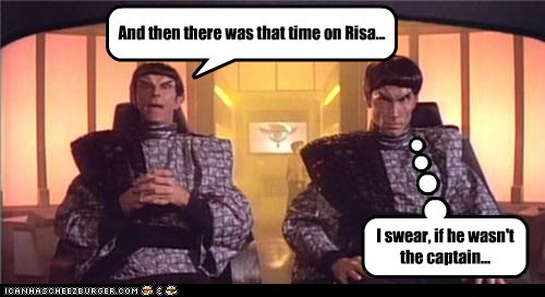 And then there was that time on Risa... I swear, if he wasn't the captain...