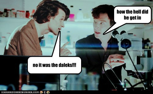 how the hell did he get in no it was the daleks!!!