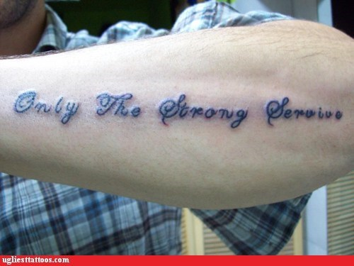 forearm tattoos,misspelled tattoo,only the strong survive