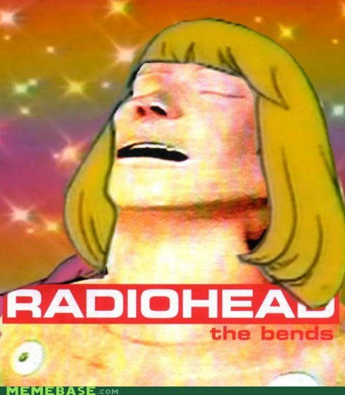 he man hey hey hey Memes radiohead the bends whats-up - 6276130048