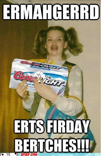 beer,best of week,derp,FRIDAY,TGIF