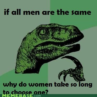 extremes,gender,men,philosoraptor,picky,same