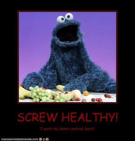 SCREW HEALTHY! I want my damn cookies back!!