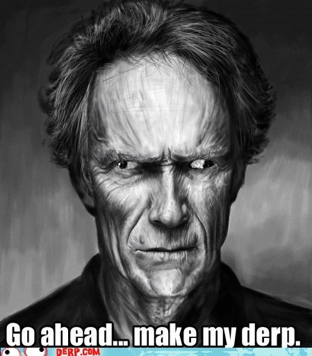 Clint Eastwood derp dirty harry make my day Movie - 6276537344
