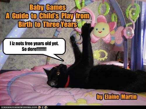 Baby Games A Guide to Child's Play from Birth to Three Years by Elaine Martin I iz nots free years old yet. So dere!!!!!!!!