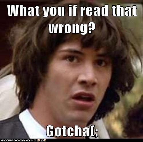 What You If Read That Wrong Gotcha Memebase Funny Memes