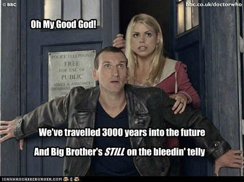big brother,disgust,doctor who,future,good god why,reality show,still,telly