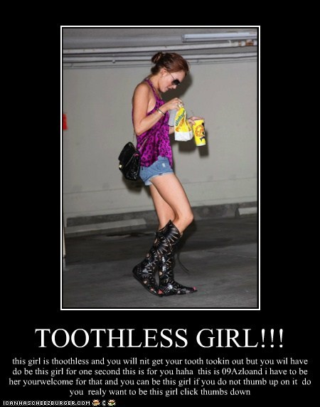 TOOTHLESS GIRL!!! this girl is thoothless and you will nit get your tooth tookin out but you wil have do be this girl for one second this is for you haha this is 09Azloand i have to be her yourwelcome for that and you can be this girl if you do not thumb up on it do you realy want to be this girl click thumbs down