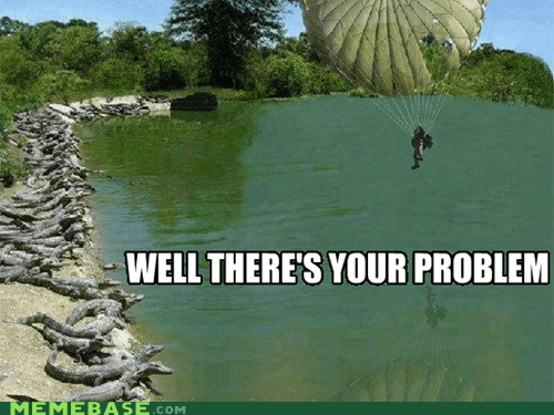 alligator Memes parachute survivor theres-your-problem