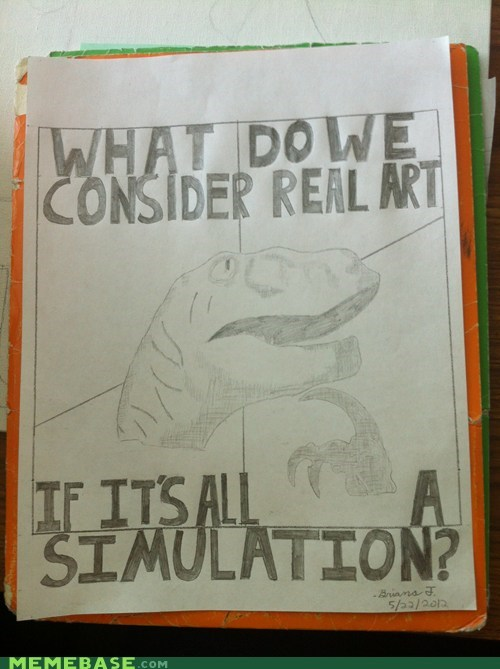 art assignment philosoraptor reality simulation - 6279938048