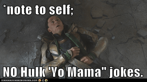 avengers,bad idea,hulk,loki,note to self,tom hiddleston,yo mama jokes