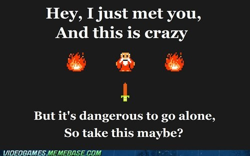 call me maybe its-dangerous-to-go-alon its dangerous to go alone meme zelda - 6282690816