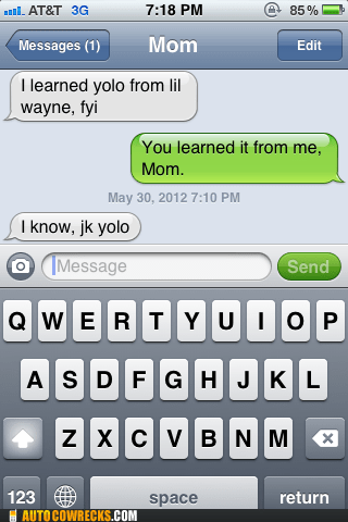 iPhones,needs to stop,texting with mom,yolo