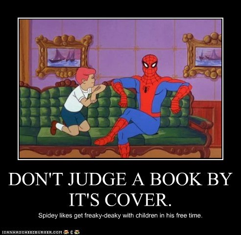 DON'T JUDGE A BOOK BY IT'S COVER. Spidey likes get freaky-deaky with children in his free time.