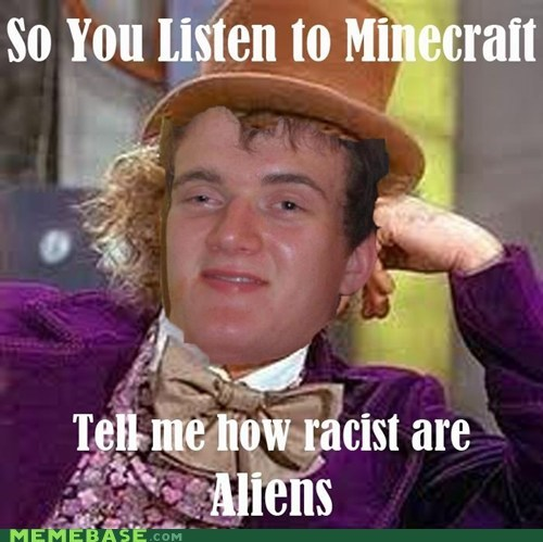 Aliens,high guy,Memes,minecraft,racist,ten,Willy Wonka