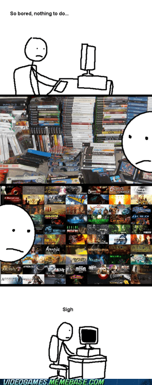bored,gamers,new games,our lives,PC,sigh,the feels