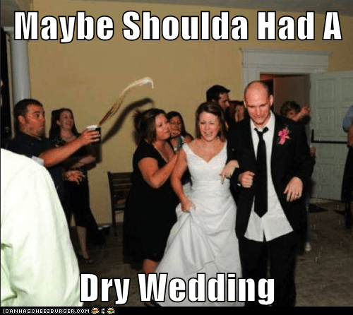 Maybe Shoulda Had A Dry Wedding Cheezburger Funny Memes Funny