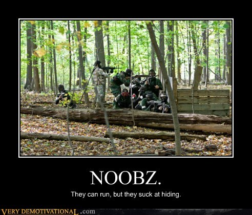 NOOBZ. They can run, but they suck at hiding.