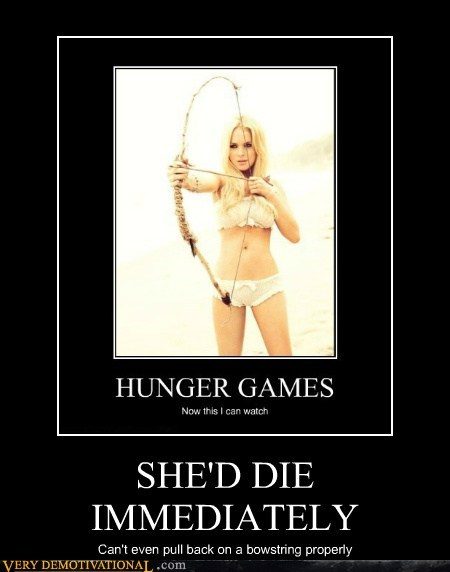 SHE'D DIE IMMEDIATELY Can't even pull back on a bowstring properly