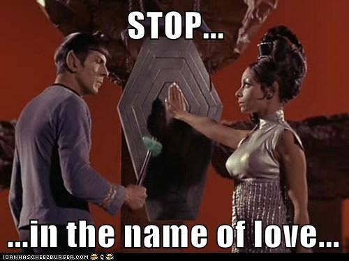 STOP... ...in the name of love...