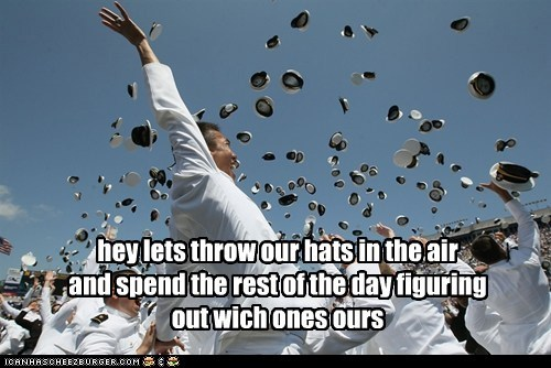 hey lets throw our hats in the air and spend the rest of the day figuring out wich ones ours