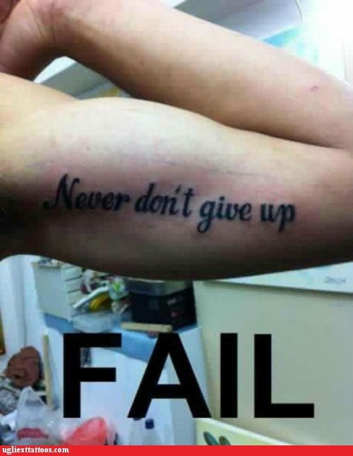 double negative,FAIL,Hall of Fame,misspelled tattoos,never-dont-give-up
